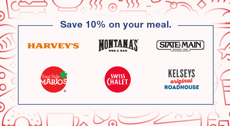 Save 10% on your meal. Harvey's logo, Montana's logo, State & Main logo, East Side Mario's logo, Swiss Chalet logo, Kelsey's Original Roadhouse logo.